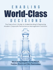 Enabling World-Class Decisions: The Executive's Guide to Understanding & Deploying Modern Corporate Performance Management Solutions